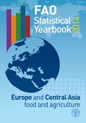 FAO Statistical Yearbook 2014. Europe and Central Asia Food and Agriculture. FAO